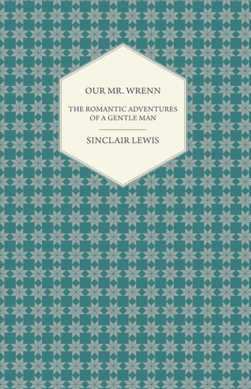 Our Mr. Wrenn - The Romantic Adventures of a Gentle Man ebook by Sinclair Lewis