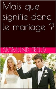 Mais que signifie donc le mariage ? ebook by Sigmund Freud