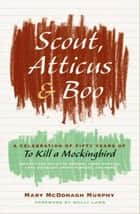 Scout, Atticus, and Boo ebook by Mary McDonagh Murphy