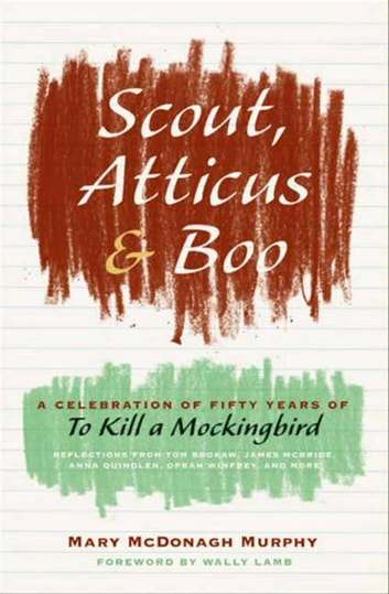 Scout, Atticus, and Boo - A Celebration of Fifty Years of To Kill a Mockingbird eBook by Mary McDonagh Murphy