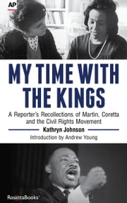 My Time with the Kings - A Reporter's Recollections of Martin, Coretta and the Civil Rights Movement ebook by Kathryn Johnson,Andrew Young