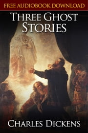 THREE GHOST STORIES Classic Novels: New Illustrated [Free Audio Links] ebook by Charles Dickens