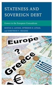 Stateness and Sovereign Debt - Greece in the European Conundrum ebook by Kostas A. Lavdas,Spyridon N. Litsas,Dimitrios V. Skiadas