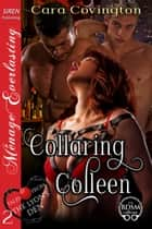 Collaring Colleen ebook by Cara Covington