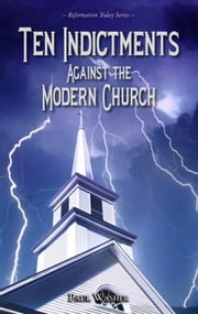 The Ten Indictments Against the Modern Church ebook by Paul Washer