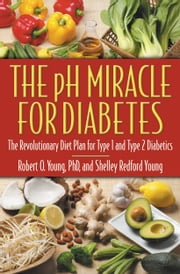 The pH Miracle for Diabetes - The Revolutionary Diet Plan for Type 1 and Type 2 Diabetics ebook by Robert O. Young,Shelley Redford Young