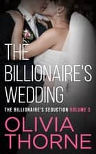 The Billionaire's Wedding ebook by Olivia Thorne