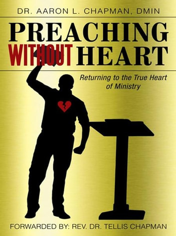Preaching Without Heart - Returning to the True Heart of Ministry ebook by Dr. Aaron L. Chapman