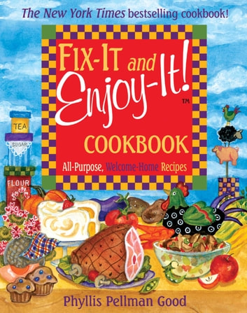 Fix-It and Enjoy-It - All-Purpose, Welcome-Home Recipes ebook by Phyllis Good