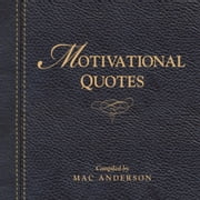 Motivational Quotes - Inspirational and Motivational Quotes ebook by Mac Anderson