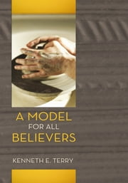 A Model For All Believers - An Expositional Commentary on 1 Thessalonians ebook by Kenneth E. Terry