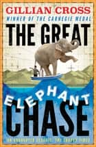 The Great Elephant Chase eBook by Gillian Cross