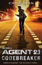 Agent 21: Codebreaker - Book 3 ebook by Chris Ryan