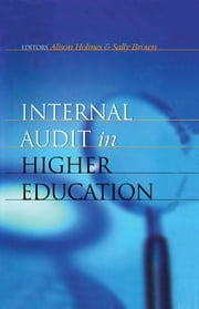 Internal Audit in Higher Education ebook by Brown, Sally,Brown, Sally (Director of Membership Services, UK Institute of Teaching and Learning),Holmes, Alison (Quality Enhancement Advisor, University of Northumbria, Newcastle)