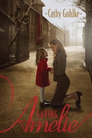 Saving Amelie ebook by Cathy Gohlke