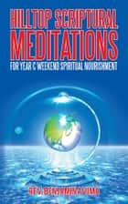 HILLTOP SCRIPTURAL MEDITATIONS ebook by Rev. Benjamin A Vima
