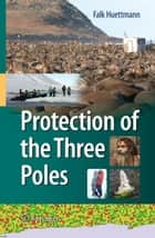 Protection of the Three Poles ebook by Falk Huettmann