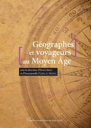 Géographes et voyageurs au Moyen Âge ebook by Kobo.Web.Store.Products.Fields.ContributorFieldViewModel