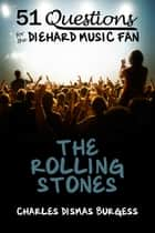 51 Questions for the Diehard Music Fan: The Rolling Stones ebook by C. Dismas Burgess