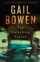 The Unlocking Season - A Joanne Kilbourn Mystery ebook by