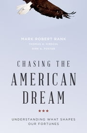 Chasing the American Dream - Understanding What Shapes Our Fortunes ebook by Mark Robert Rank, PhD,Thomas A. Hirschl, PhD,Kirk A. Foster, PhD