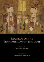 Records of the Transmission of the Lamp - Volume 2 (Books 4-9) The Early Masters ebook by Daoyuan,Yang Yi,Randolph S. Whitfield