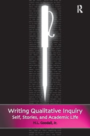 Writing Qualitative Inquiry - Self, Stories, and Academic Life ebook by H.L. Goodall Jr