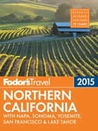 Fodor's Northern California 2015 - with Napa, Sonoma, Yosemite, San Francisco & Lake Tahoe ebook by Fodor's Travel Guides