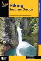 Hiking Southern Oregon - A Guide to the Area's Greatest Hiking Adventures ebook by Art Bernstein, Zach Urness