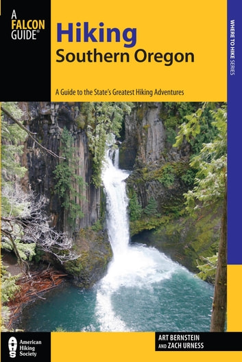Hiking Southern Oregon - A Guide to the Area's Greatest Hiking Adventures ebook by Art Bernstein,Zach Urness