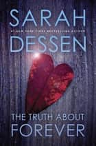 The Truth About Forever ebook by Sarah Dessen