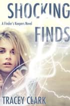 Shocking Finds (A Finder's Keepers Novel) ebook by Tracey Clark