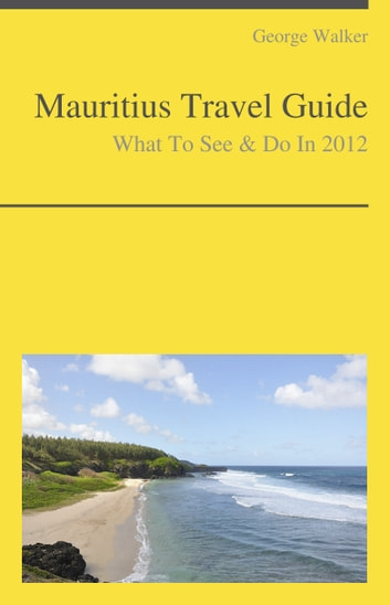 Mauritius Travel Guide - What To See & Do ebook by George Walker