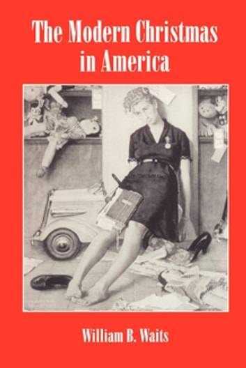 The Modern Christmas in America - A Cultural History of Gift Giving ebook by William Waits
