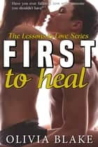 First to Heal ebook by Olivia Blake