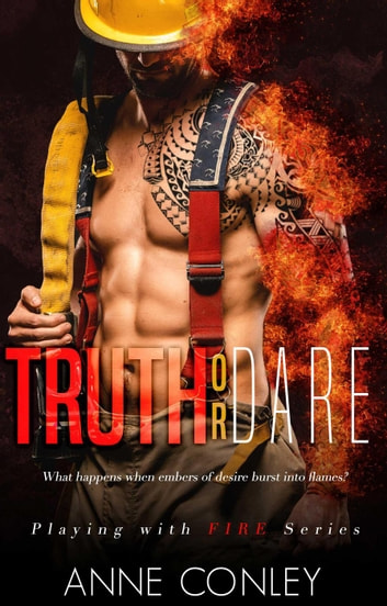 Truth or Dare - Playing with Fire, #1 ebook by Anne Conley