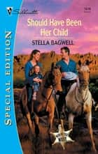 Should Have Been Her Child ebook by Stella Bagwell