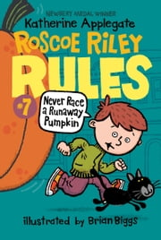 Roscoe Riley Rules #7: Never Race a Runaway Pumpkin ebook by Katherine Applegate, Brian Biggs