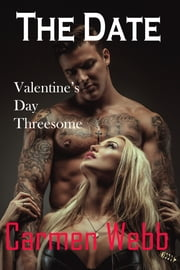 The Date - Valentine's Day Threesome ebook by Carmen Webb