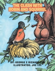 The Clash with Robin and Squirrel ebook by George E Richardson