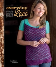 Everyday Lace - Simple, Sophisticated Knitted Garments ebook by Heather Zoppetti