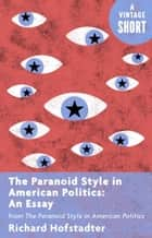 The Paranoid Style in American Politics: An Essay - from The Paranoid Style in American Politics ebook by Richard Hofstadter
