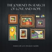 The Journey In Search of Love and Hope ebook by Maria De Los Angeles Aliser