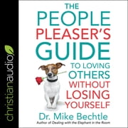 The People Pleaser's Guide to Loving Others Without Losing Yourself audiobook by Dr. Mike Bechtle