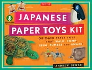 Japanese Paper Toys Kit - Origami Paper Toys that Walk, Jump, Spin, Tumble and Amaze! (Downloadable Material Included) eBook by Andrew Dewar, Kostya Vints
