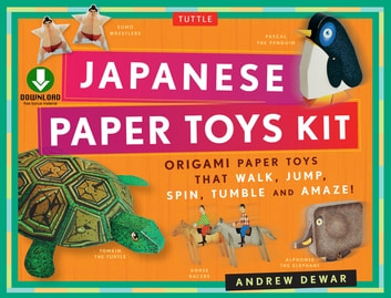 Japanese Paper Toys Kit - Origami Paper Toys that Walk, Jump, Spin, Tumble and Amaze! (Downloadable Material Included) ebook by Andrew Dewar
