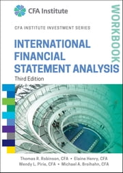 International Financial Statement Analysis Workbook ebook by Thomas R. Robinson,Elaine Henry,Wendy L. Pirie,Michael A. Broihahn