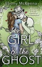 The Girl and The Ghost ebook by Ebony McKenna