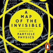 A Map of the Invisible - Journeys into Particle Physics audiobook by Jon Butterworth