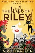 The Wife of Riley (Mercy Watts Mysteries Book Six) ebook by